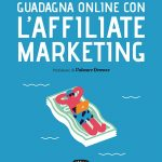 Guadagna online con l'Affiliate Marketing di Adriano de Arcangelis