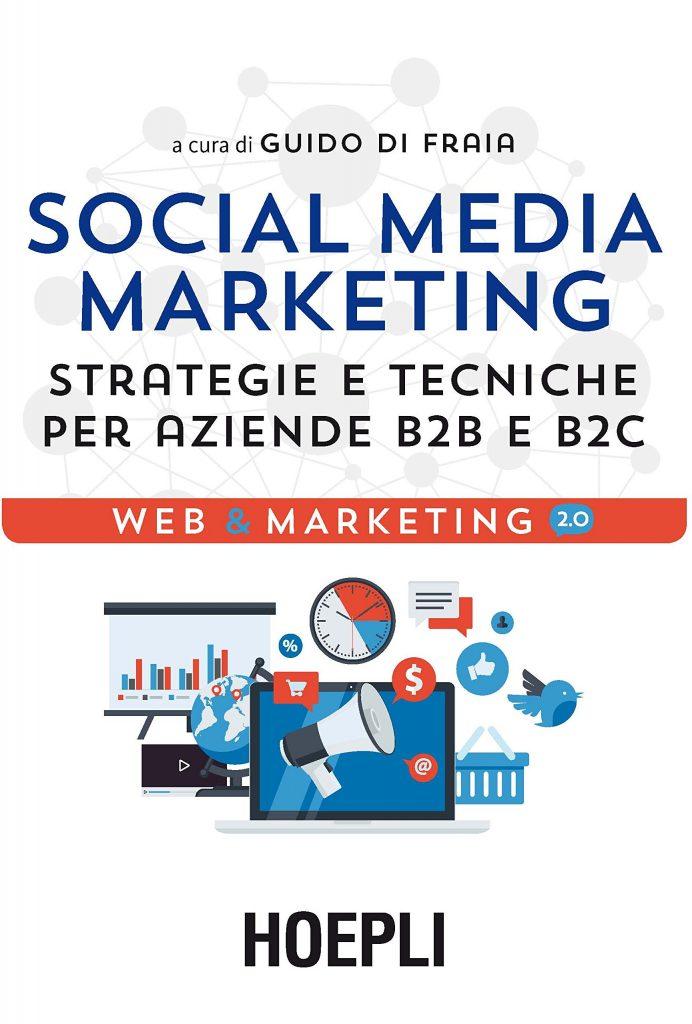 Social media marketing. Strategie e tecniche per aziende B2B e B2C di Di Fraia Guido
